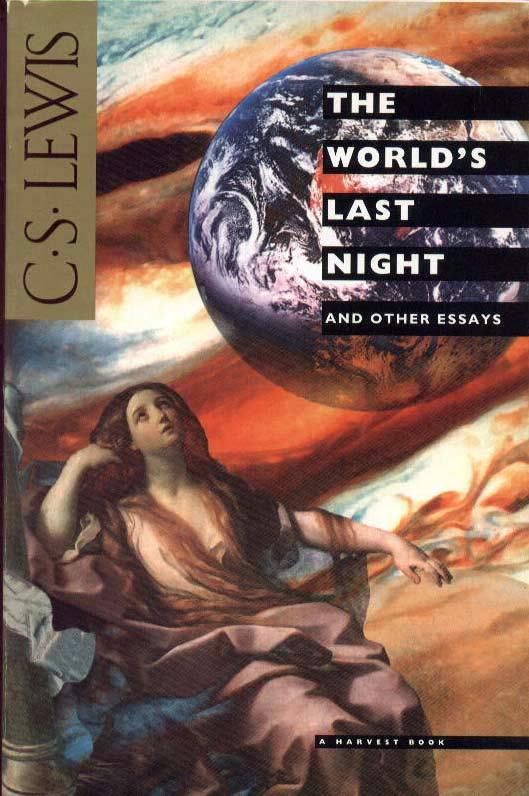 "the worlds last night and other essays Our ambassador to new worlds will be the needy and for that light will last longer"" – cs lewis (the world's last night: and other essays) advertisements."